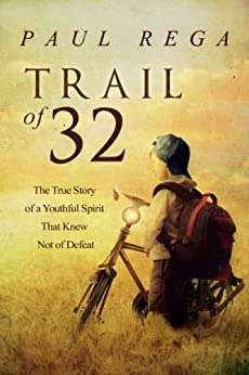 Trail of 32: The True Story of a Youthful Spirit That Knew Not of Defeat by [Paul Rega]