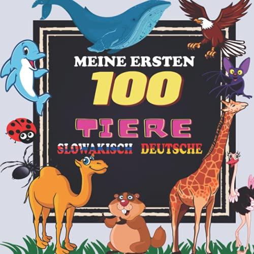 Meine Ersten 100 Tiere slowakisch Deutsche: Tiere zum Lernen für Kinder von 2 bis 6 Jahren, slowakisch für Babys, Kinder und Kindergarten zu beginnen ... Bilder mit slowakisch und deutschen Wörtern