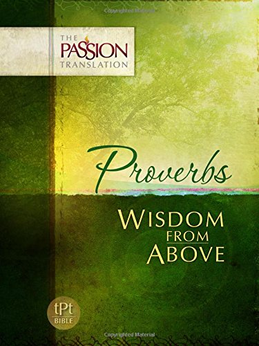 Proverbs: Wisdom From Above (The Passion Translation, Paperback) – A Fulfilling Bible Translation on the Book of Proverbs, Perfect Gift for Confirmation, Holidays, and More