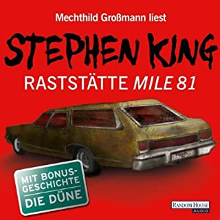 Raststätte Mile 81 / Die Düne                   Autor:                                                                                                                                 Stephen King                               Sprecher:                                                                                                                                 Mechthild Grossmann                      Spieldauer: 3 Std.     150 Bewertungen     Gesamt 4,0