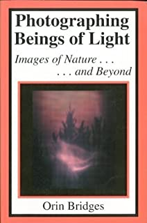 Photographing Beings of Light: Images of Nature and Beyond, 1st Edition