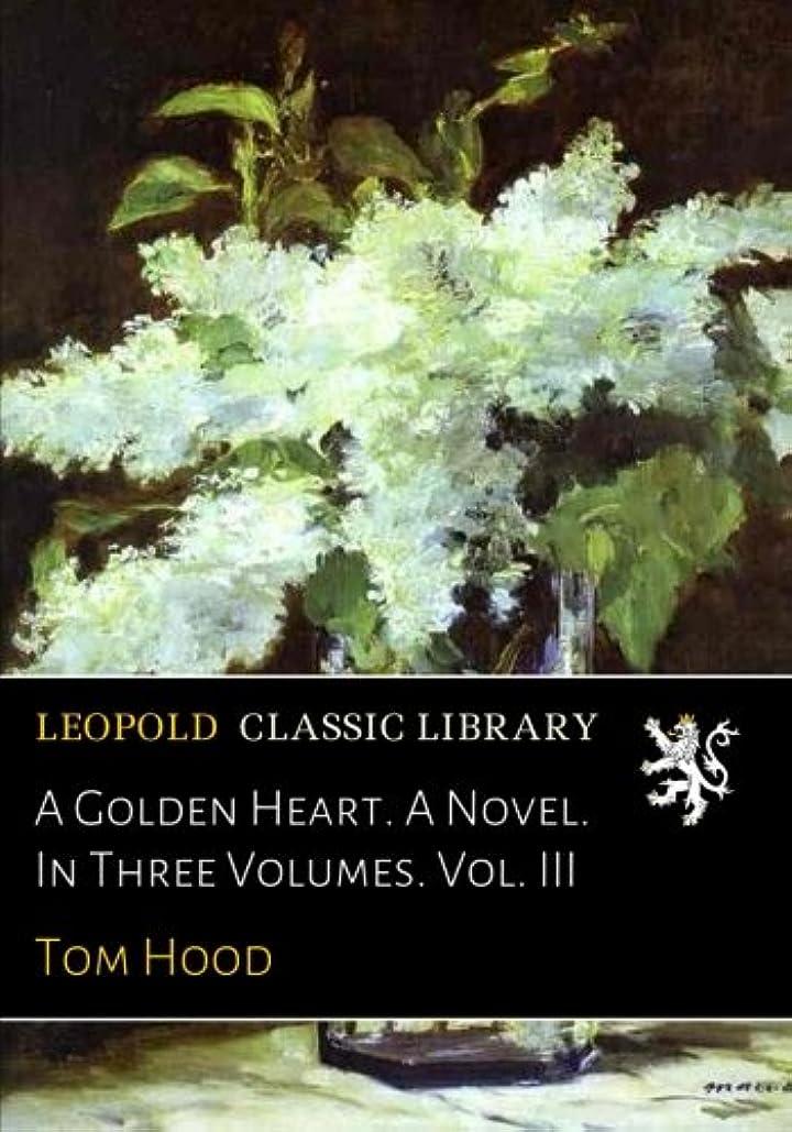 サラダ独占クレーターA Golden Heart. A Novel. In Three Volumes. Vol. III