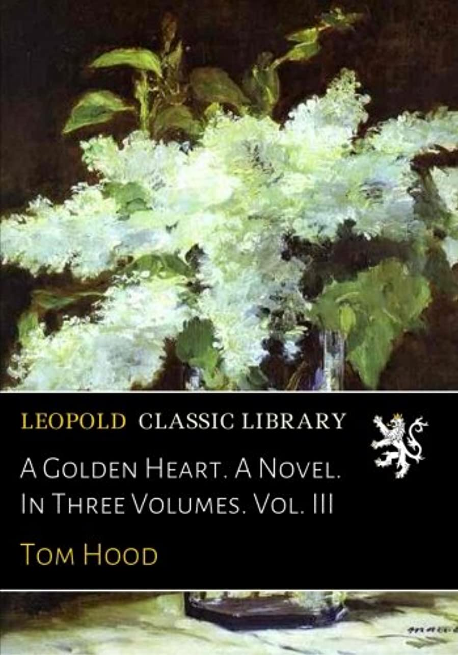 癌海峡ひも配るA Golden Heart. A Novel. In Three Volumes. Vol. III
