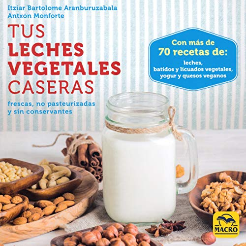 Tus leches vegetales caseras. Frescas, no pasteurizadas y sin conservantes: 1 (Cocinar Naturalmente)