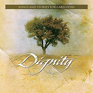 Dignity: Songs and Stories for Caregivers