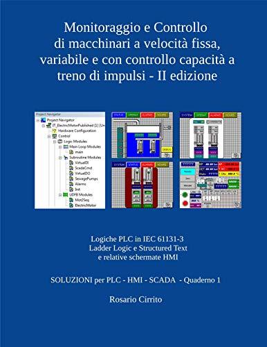 Monitoraggio e Controllo di macchinari a velocità fissa, variabile e con controllo capacità a treno d'impulsi - II edizione: Logiche PLC in IEC 61131-3 ... (SOLUZIONI per PLC - HMI - SCADA Vol. 2)