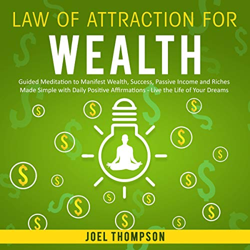Law of Attraction for Wealth: Guided Meditation to Manifest Wealth, Success, Passive Income, and Riches Made Simple with Daily Positive Affirmations audiobook cover art