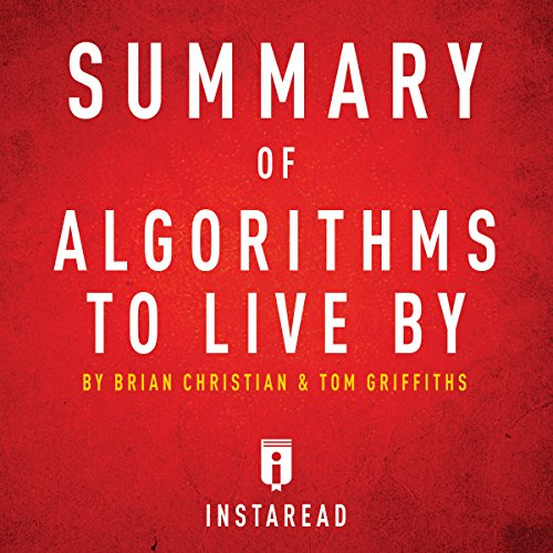 Summary of Algorithms to Live By by Brian Christian and Tom Griffiths audiobook cover art