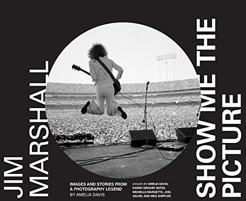 Jim Marshall Show Me the Picture: Images and Stories from a Photography Legend