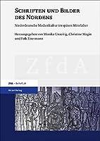 Schriften und Bilder des Nordens: Niederdeutsche Medienkultur im spaeten Mittelalter