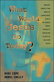 What Would Jesus Do Today by [Mike Cope, Rubel Shelly]