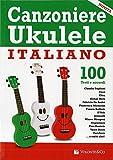 canzoniere ukulele italiano. 100 testi e accordi
