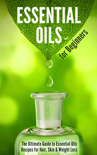 Essential Oils for Beginners: The Ultimate Guide to Essential Oils Recipes for Hair, Skin & Weight Loss by [Jane Forman]