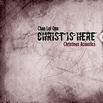Christ Is Here (Christmas Acoustics)