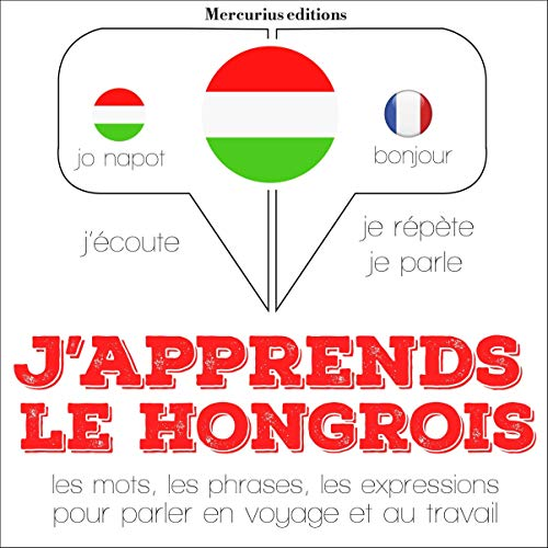 J'apprends le hongrois     J'écoute. Je répète. Je parle.              By:                                                                                                                                 J. M. Gardner                               Narrated by:                                                                                                                                 Florence,                                                                                        Bogi                      Length: 4 hrs and 17 mins     Not rated yet     Overall 0.0