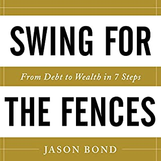 Swing for the Fences     From Debt to Wealth in 7 Steps              Written by:                                                                                                                                 Jason Bond                               Narrated by:                                                                                                                                 Greg Tremblay                      Length: 2 hrs and 22 mins     1 rating     Overall 5.0