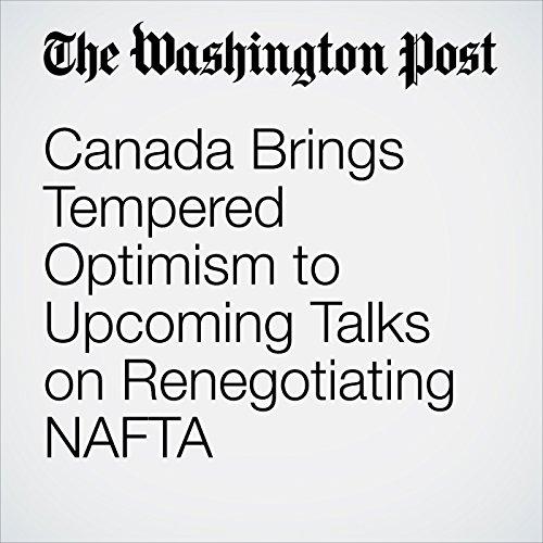 Canada Brings Tempered Optimism to Upcoming Talks on Renegotiating NAFTA audiobook cover art