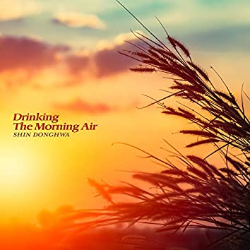 Drinking The Morning Air