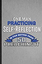 One Man Practicing Self-Reflection Is Far Better Than 50 Preaching It: Lined Notebook For Motivational Sayings. Fun Ruled ...