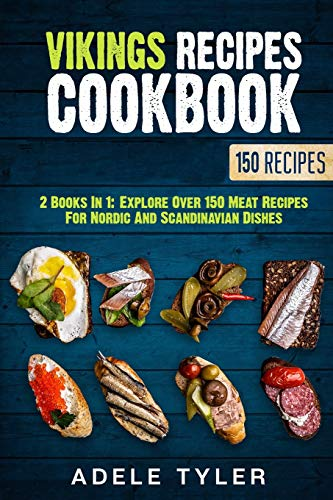 Vikings Recipes Cookbook: 2 Books In 1: Explore Over 150 Meat Recipes For Nordic And Scandinavian Dishes