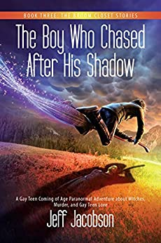 The Boy Who Chased After His Shadow: A Gay Teen Coming of Age Paranormal Adventure about Witches, Murder, and Gay Teen Love (The Broom Closet Stories Book 3) by [Jeff Jacobson]