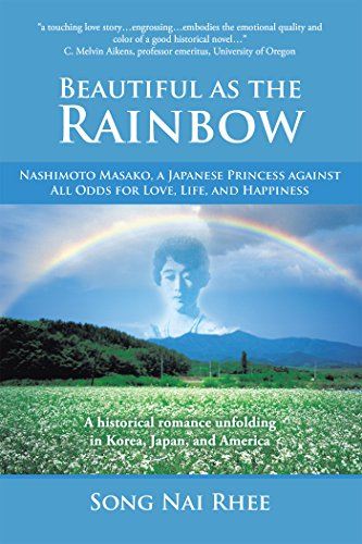 Beautiful as the Rainbow: Nashimoto Masako, a Japanese Princess Against All Odds for Love, Life, and Happiness (English Edition)