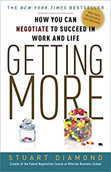 Getting More: How You Can Negotiate to Succeed in Work and Life by [Stuart Diamond]