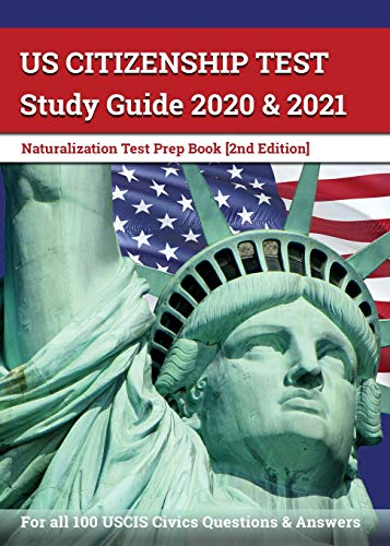 US Citizenship Test Study Guide 2020 and 2021: Naturalization Test Prep Book for all 100 USCIS Civic