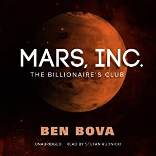 Mars, Inc.     The Billionaire's Club              By:                                                                                                                                 Ben Bova                               Narrated by:                                                                                                                                 Stefan Rudnicki                      Length: 8 hrs and 45 mins     55 ratings     Overall 4.0