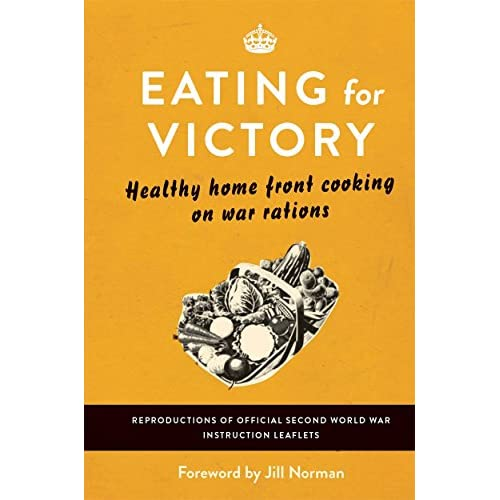 Eating For Victory: Healthy Home Front Cooking on War Rations (English Edition)