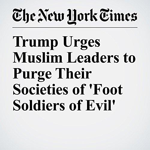 Trump Urges Muslim Leaders to Purge Their Societies of 'Foot Soldiers of Evil' copertina