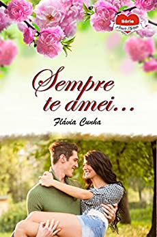 Sempre te Amei... (Série Amor Eterno - Livro 3) por [Flávia Cunha]