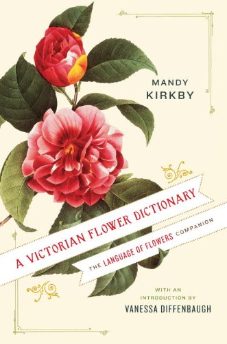 A Victorian Flower Dictionary: The Language of Flowers Companion by [Mandy Kirkby, Vanessa Diffenbaugh]