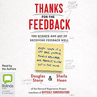 Thanks for the Feedback     The Science and Art of Receiving Feedback Well              By:                                                                                                                                 Douglas Stone,                                                                                        Sheila Heen                               Narrated by:                                                                                                                                 Douglas Stone,                                                                                        Sheila Heen                      Length: 9 hrs and 49 mins     27 ratings     Overall 4.7