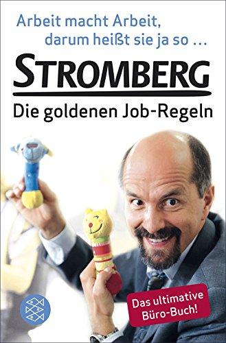 Arbeit macht Arbeit, darum heißt sie ja so ...: Stromberg – Die goldenen Job-Regeln. Das ultimative Büro-Buch!
