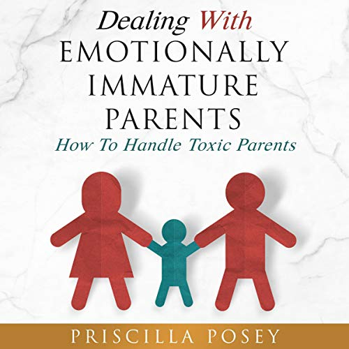 Dealing with Emotionally Immature Parents audiobook cover art