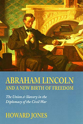 Abraham Lincoln and a New Birth of Freedom: The Union & Slavery in the Diplomacy of the Civil War