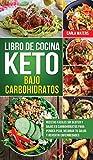 Libro de Cocina Keto Bajo Carbohidratos: Recetas fáciles sin gluten y bajas en carbohidratos para perder peso, mejorar tu salud y revertir enfermedades