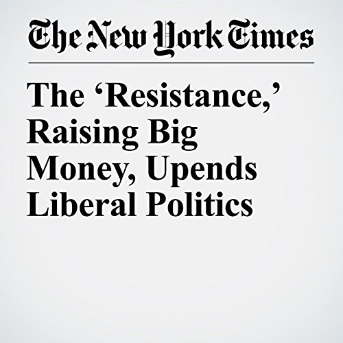 The 'Resistance,' Raising Big Money, Upends Liberal Politics copertina