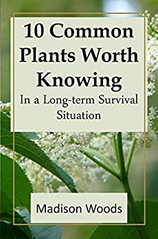 10 Common Plants Worth Knowing in a Long-term Survival Situation by [Madison Woods]