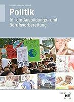 Lehr- und Arbeitsbuch Politik: fuer die Ausbildungs- und Berufsvorbereitung