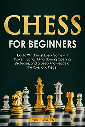Chess for Beginners: How to Win Almost Every Game with Proven Tactics, Mind-Blowing Opening Strategies, and a Deep Knowledge of the Rules and Pieces (Chess 101 Book 3) (English Edition)