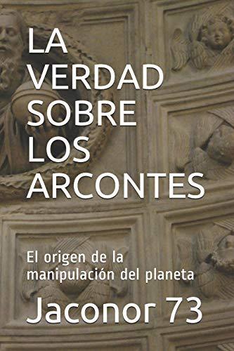 LA VERDAD SOBRE LOS ARCONTES: El origen de la manipulación del planeta