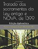 Tratado dos sacramentos da Ley antiga e NOVA, de 1399: Edição diplomática - Américo Venâncio Lopes Machado Filho