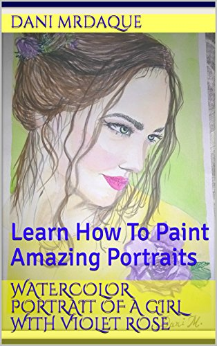 Watercolor Portrait Of A Girl With Violet Rose: Learn How To Paint Amazing Portraits (English Edition)