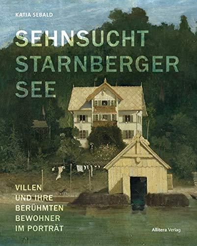 Sehnsucht Starnberger See: Villen und ihre berühmten Bewohner im Porträt