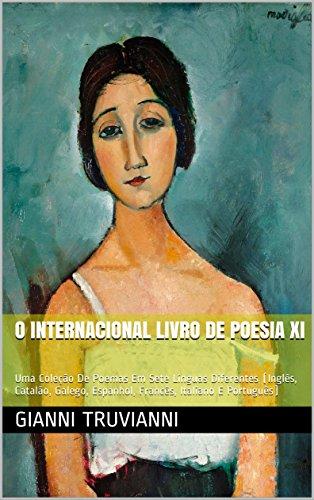 O Internacional Livro De Poesia XI: Uma Coleção De Poemas Em Sete Línguas Diferentes (Inglês, Catalão, Galego, Espanhol, Francês, Italiano E Português) (Portuguese Edition)