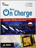 New on charge. Towards new challenges in electricity, electronics, automation, IT and telecommunications. Per le Scuole superiori Audi. Con CD. Con espansione online [Lingua inglese]