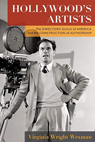 Compare Textbook Prices for Hollywood's Artists: The Directors Guild of America and the Construction of Authorship Film and Culture Series  ISBN 9780231195690 by Wexman, Virginia Wright