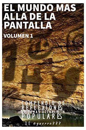 EL MUNDO MAS ALLÁ DE LA PANTALLA: COMPENDIO DE REFLEXIONES DE TEMAS ACTUALES Y POPULARES (VOLUMEN nº 1)
